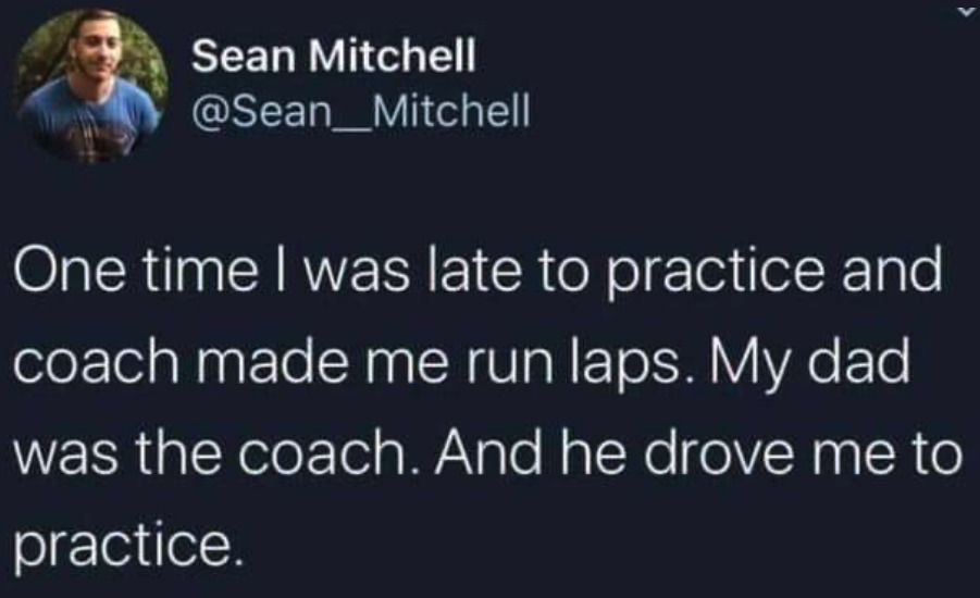 Son was late to practice and had to run laps, even though the dad drove