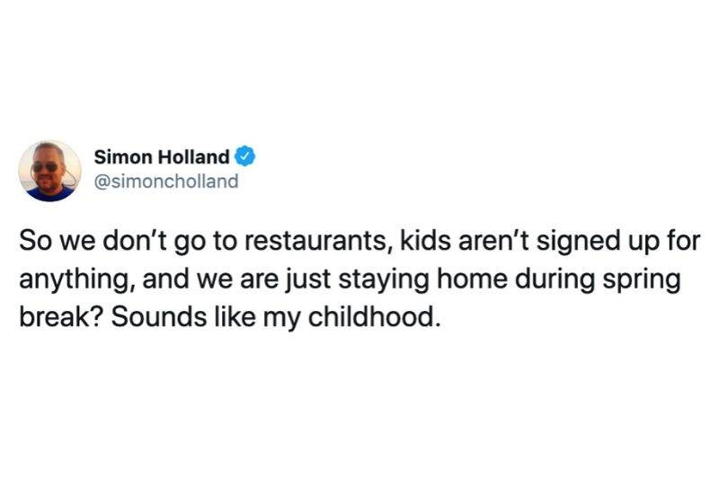 So we don't go to restaurants, kids aren't signed up for anything, and we are just staying home during spring break? Sounds like my childhood.