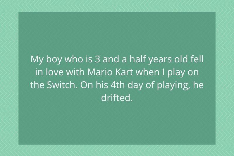 Post: My boy who is 3 and a half years old fell in love with Mario Kart when I play on the Switch. On his 4th day of playing, he drifted.