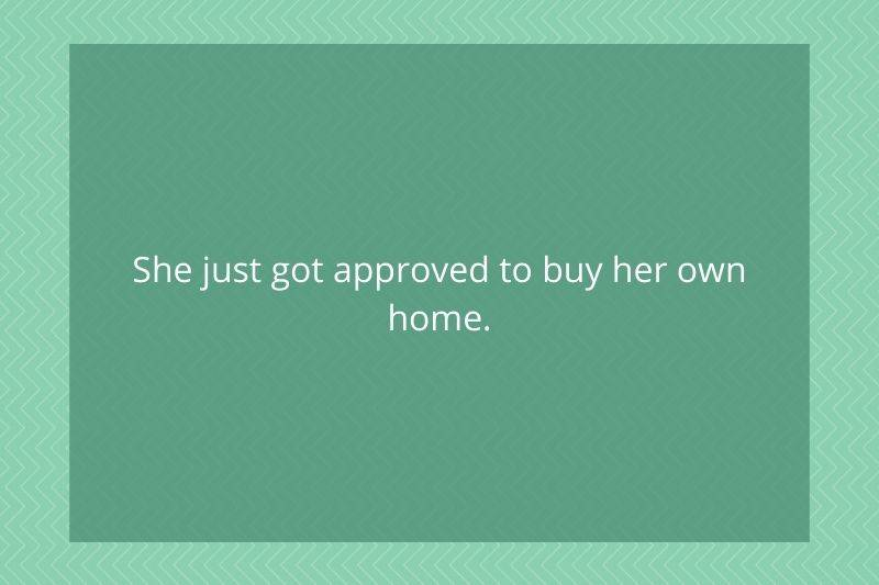 Post: She just got approved to buy her own home.