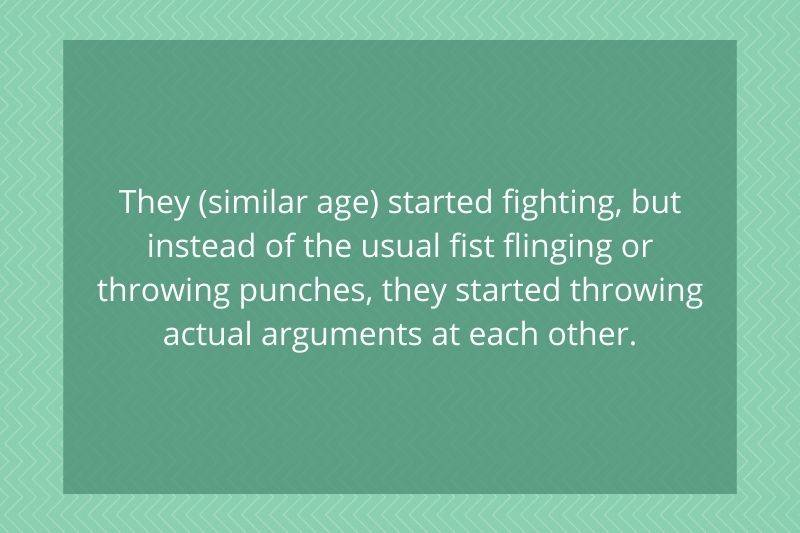 someone noticed their kids were having actual arguments not fights