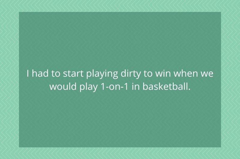 Post: I had to start playing dirty to win when we would play 1-on-1 in basketball.
