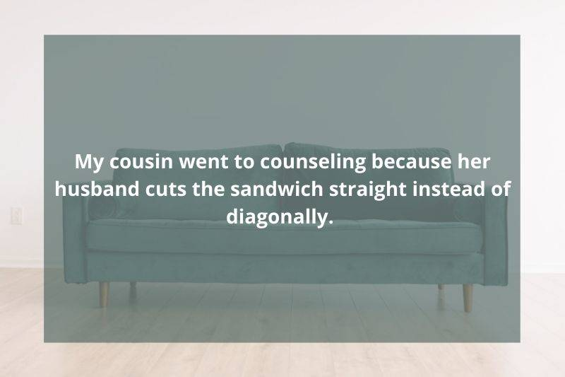 someone took their husband to therapy because he cut sandwiches wrong