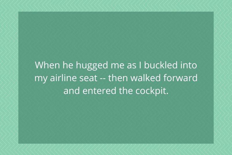 Post: When he hugged me as a I buckled into my airline seat- then walked forward and entered the cockpit.
