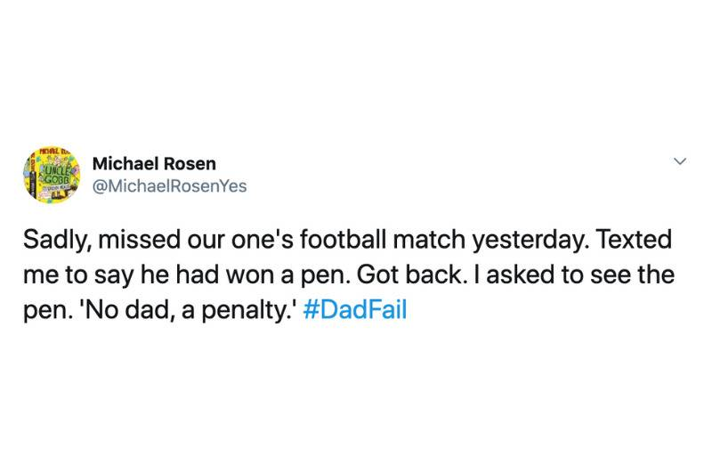 tweet: Sadly, missed our one's football match yesterday. Texted me to say he had won a pen. Got back. I asked to see the pen. 'No dad, a penalty.' #DadFail