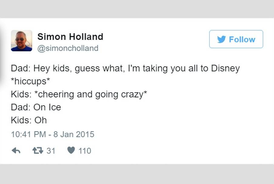 tweet: Dad: Hey kids, guess what, I'm taking you all to Disney *hiccups* Kids: *cheering and going crazy* Dad: On Ice Kids: Oh