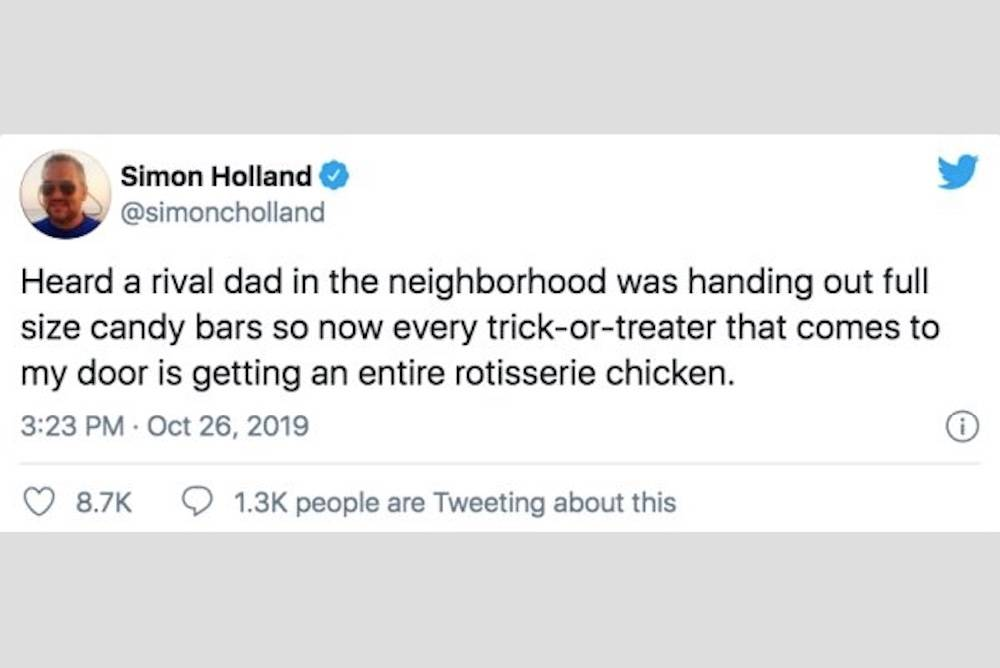 tweet: Heard a rival dad in the neighborhood was handing out full size candy bars so now every trick-or-treater that comes to my door is getting an entire rotisserie chicken.