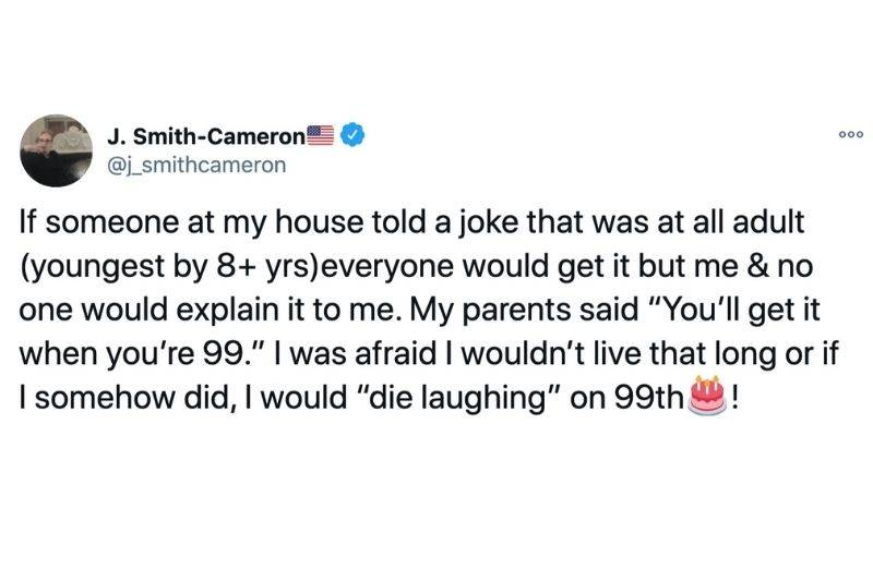 Tweet: If someone at my house told a joke that was all adult everyone would get it but my and no one would explain it to me. My parents said,