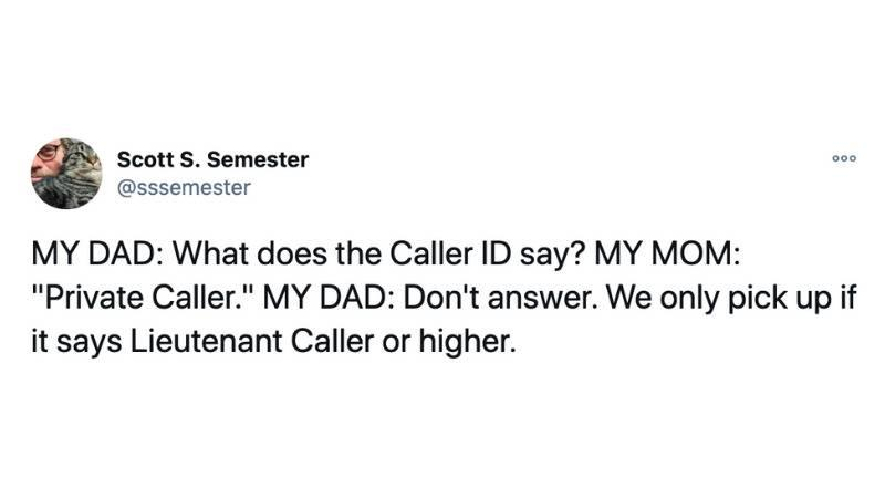 MY DAD: What does the Caller ID say? MY MOM: