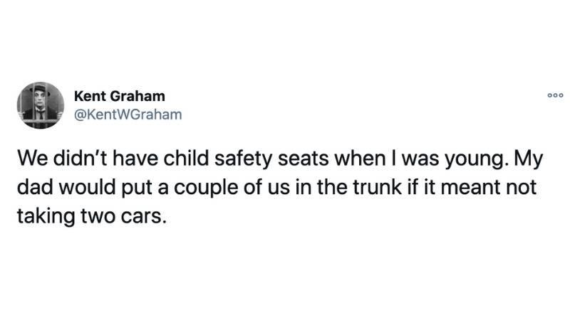 We didn't have child safety seats when I was young. My dad would put a couple of us in the trunk if it meant not taking two cars.