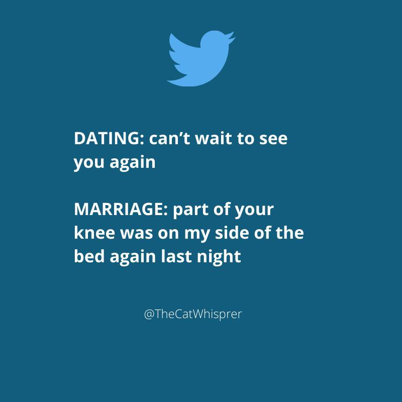 tweet: dating: can't wait to see you again. Marriage: part of your knee was on my side of the bed again last night.